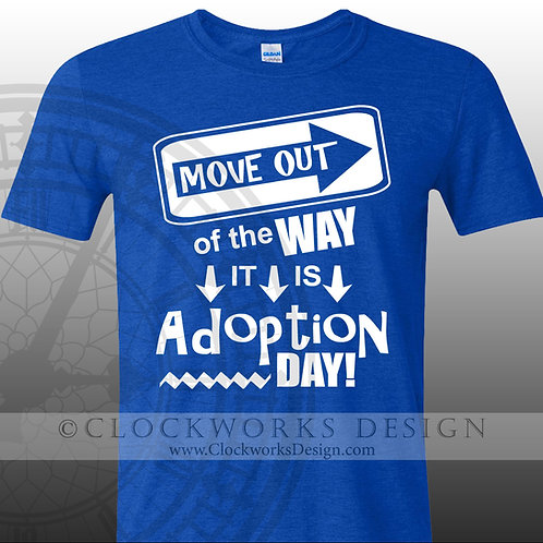 Move Out of the Way Its Adoption Day, womens men shirt, shirts with sayings