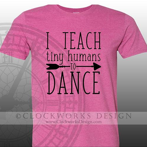 Dance Teacher Shirt,I teach Tiny Humans To Dance, dance instructor shirt,shirts