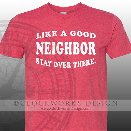 Like A Good Neighbor, Stay Over There tshirt, Covid, quarantine, social distancing, funny tshirt