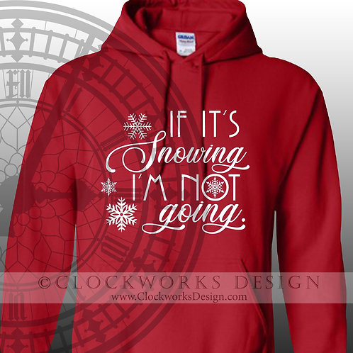 If It's Not Snowing, I'm Not Going, Christmas Hoodie, Hoodie for Women, Hoodie for Men, Snowing, Winter Hoodie