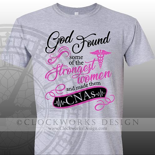God Found the Strongest Women and made them CNAs, Nurse,shirt for women,shirts