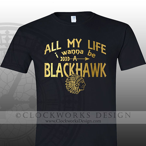 All My Life I wanna Be a Blackhawk,Adrian Blackhawk Shirt,school spirit shirt.