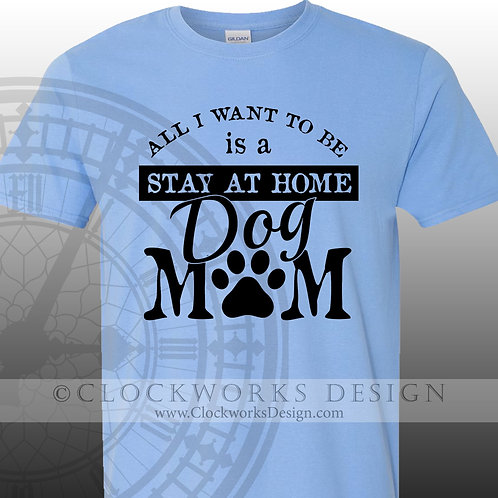 Pets, All I want to be is a Stay at Home Dog Mom,womens men shirt,shirts