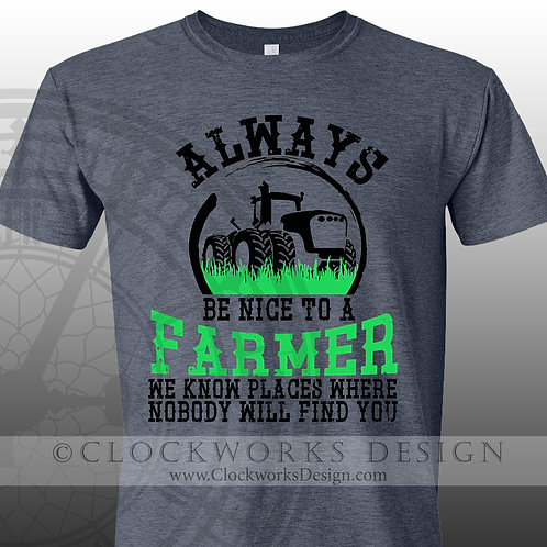 Always Be Nice To a Farmer, We Know Places Where Nobody Will Find You tshirt, farming, funny shirt, funny