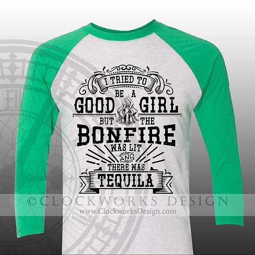 shirt,I tried to be a good girl but the bonfire was lit and there was wine,beer,