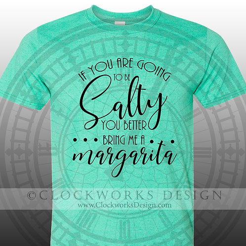 If You're Going To Be Salty You Better Bring Me A Margarita tshirt, margarita, funny, funny tshirt