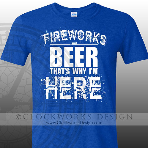 Fireworks and beer thats why Im Here,shirt,shirts with sayings,men,women