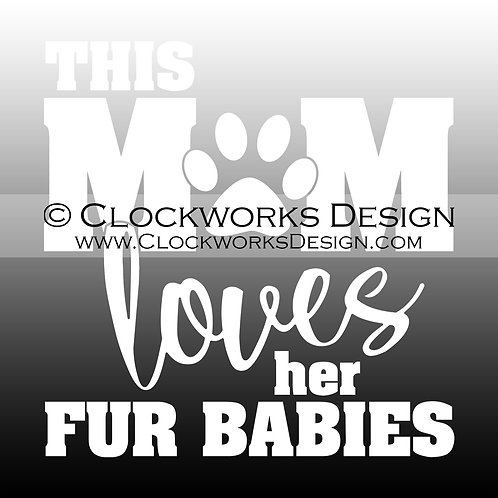 Decal,This Mom Loves her Fur Babies,dogs,cats,pets,animal lover,funny,sarcast