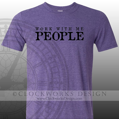 Work With Me People,shirts with sayings, woman shirt, mens shirts,work humor