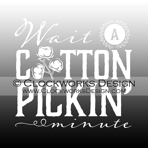 Decal,Wait a Cotton Pickin Minute,Southern,Patience,Patient,-funny,-sarcastic