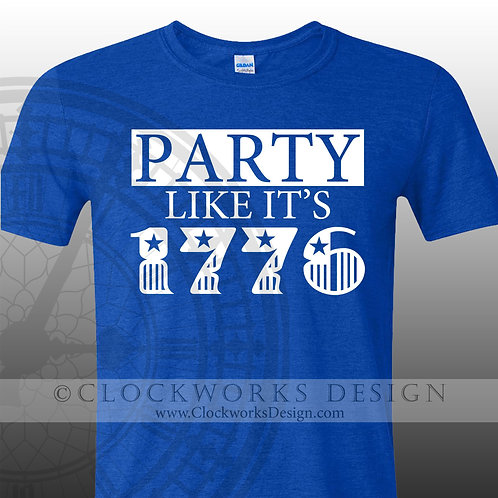 Party Like its 1776,shirt,shirts with sayings,Independence Day,Patriotic