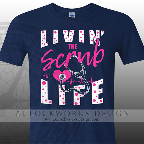 Livin the Scrub Life,shirt,shirts-with-sayings,nurse-shirt,medical,nurse-shirts
