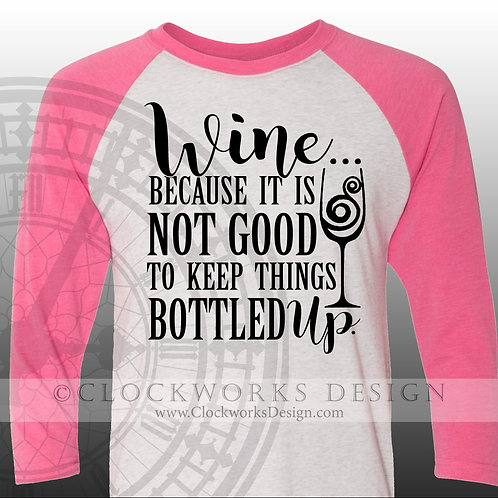 WINE because its not good to keep things, shirt with sayings.caffine