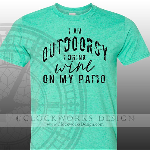 I am Outdoorsy I drink wine on my patio,shirt,shirts with sayings,funny tees