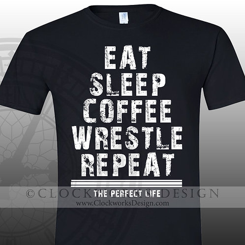 Wrestling Shirt,Eat sleep coffee wrestle repeat the perfect life,shirt for him