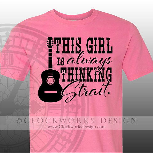 This Girl is Always Thinking Strait,shirt,shirts with sayings,george strait,coun