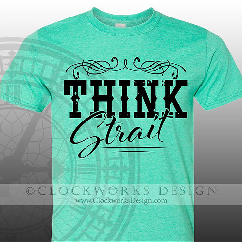 Think Strait,shirt,shirts-with-sayings,george-strait,concert,country-music,lyric