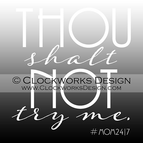 Decal,Thou Shalt Not Try Me,Mom 24-7,kids,crazy life,patience,funny,sarcastic