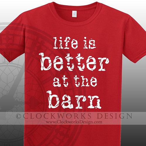 Life is Better at the Barn tshirt, farming, farmer