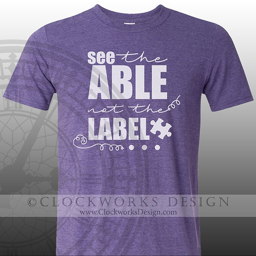 See the Able Not the Label, womens men shirt, shirts with sayings, awareness