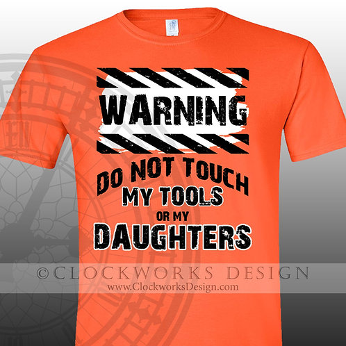 Warning do not touch my tools or my daughter,shirt for dad,shirts for men,proud