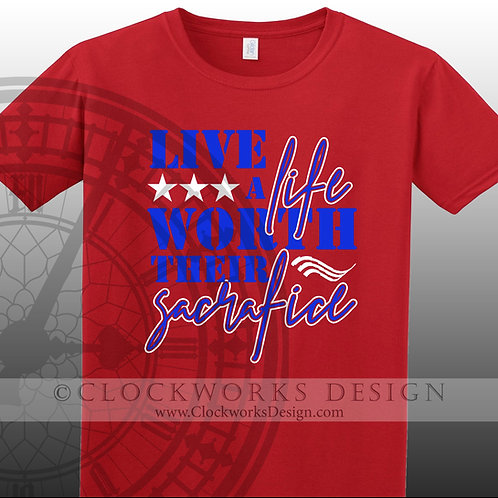 Live a Life Worth their Sacrafice,military,patriotic shirt