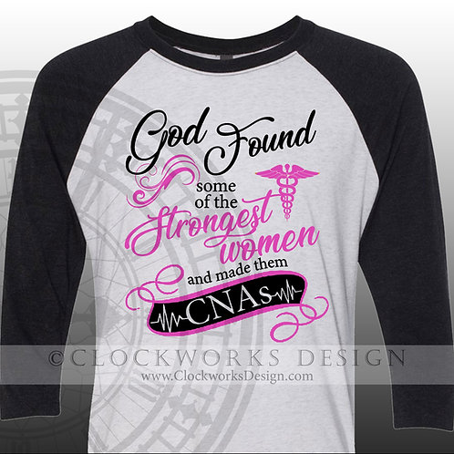 God Found the Strongest Women and made them CNAs, Nurse,shirt for women,shirt