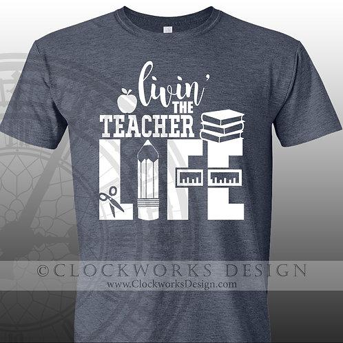 Livin' the Teacher Life, Womens shirt, shirt with sayings,teacher shirt, daycare