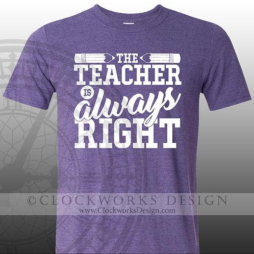 The Teacher Is Always Right,womens mens shirt, shirt, shirt with sayings,teacher