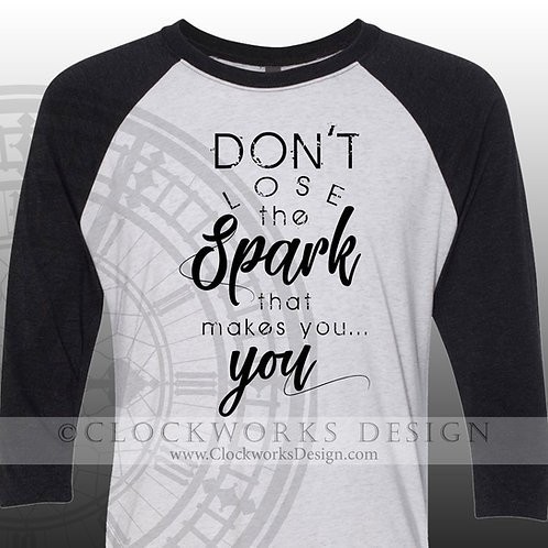 Don't lose the spark that makes you you,shirts with sayings,shirt for women