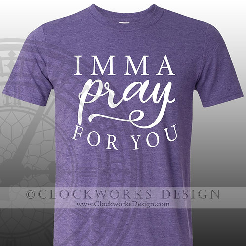 Imma pray for you,shirt for mom,shirts with sayings,shirt for women,shirt,tee