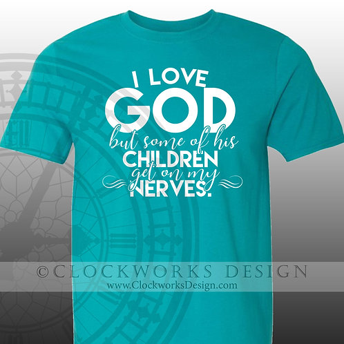 I love God but some of his children get on my nerves, Women, Men, Shirt, shirts