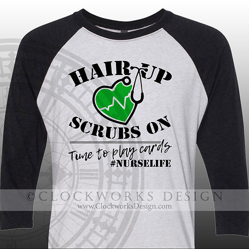 Hair-Up-Scrubs-On,shirt,shirts-with-sayings,nurse-shirt,medical,nurse-shirts