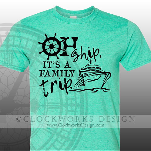 Oh Ship Its a Family Trip,shirt,shirts with sayings,cruise ship,ocean,vacation