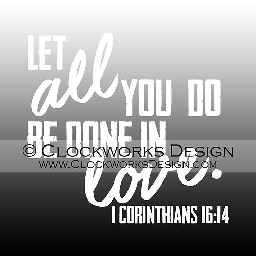 Decal,Let-All-You-Do-Be-Done-In-Love,-Corinthians,-Bible-Verse,Christian,-Jesus,