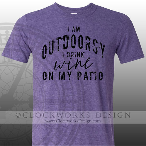I Am Outdoorsy, I Drink Wine On My Patio tshirt, funny tshirt, funny, wine