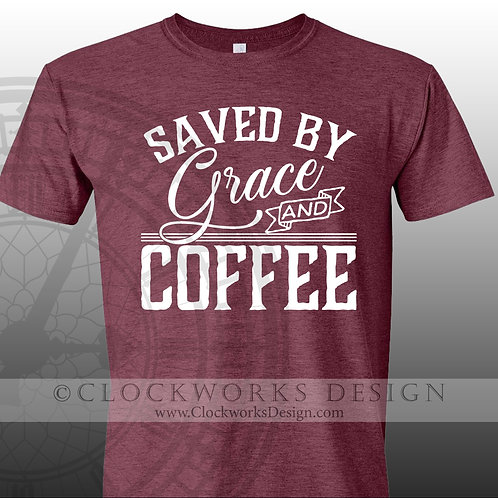 Saved By Grace and Coffee, shirt with sayings.caffine,gift for her,women,ladies