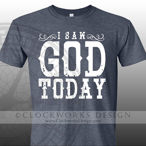 I saw God Today,shirt,shirts with sayings,men,women,george strait,country music