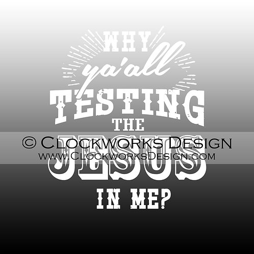 Decal,Why Yall Testing the Jesus in Me,Mom-Life,patience,tested,kids,-funny,