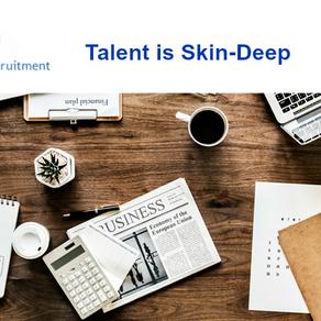 Talent is Skin-Deep