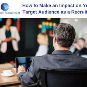 How to Make an Impact on Your Target Audience as a Recruiter