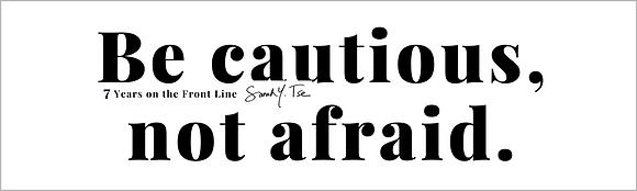 "BE CAUTIOUS, NOT AFRAID. B/W Bumper Sticker 3"" X 10"" 4 mil"