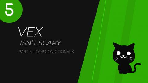 VEX Isn't Scary | Part 5 | Loops
