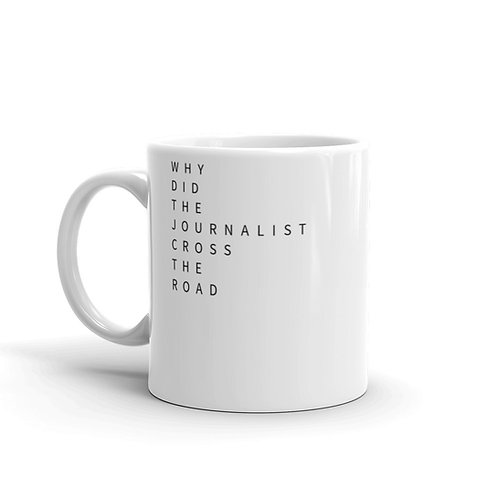 WHY DID THE JOURNALIST CROSS THE ROAD MUG