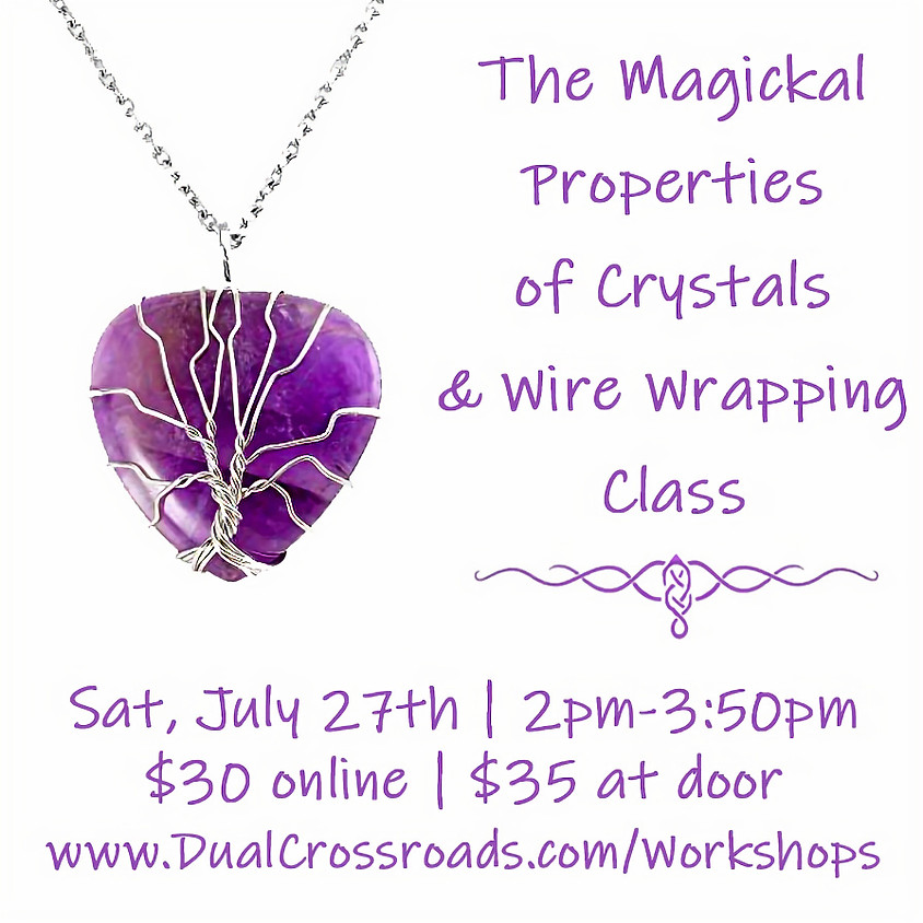 The Magickal Properties of Crystals & Wire Wrapping Class