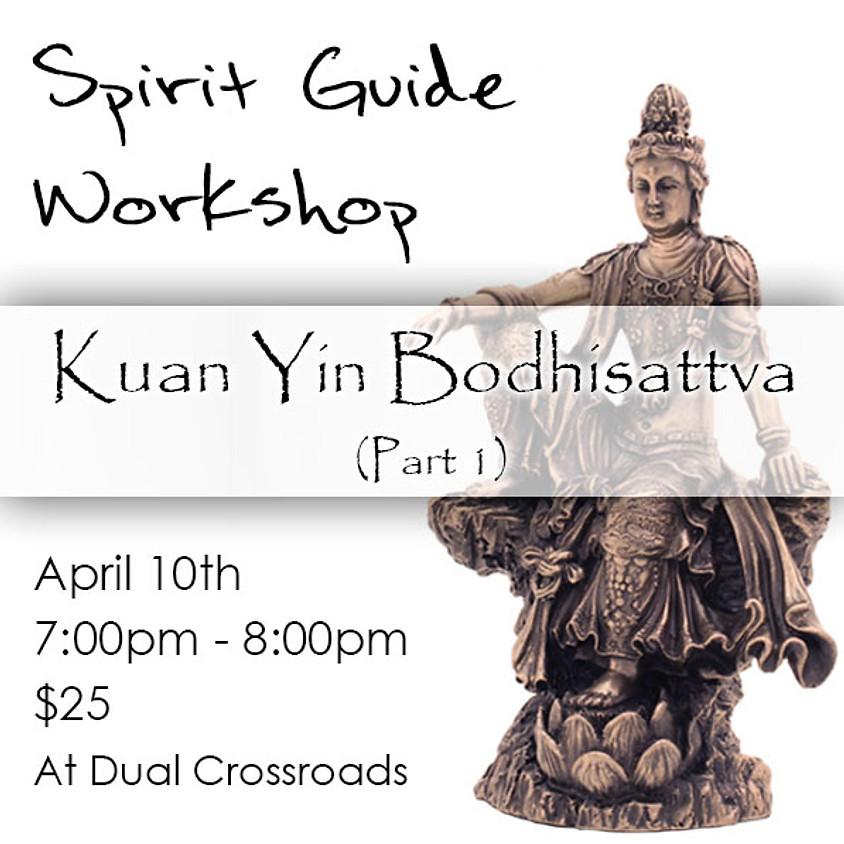 Spirit Guides Workshop - Kuan Yin Bodhisattva  (Part 1 Only)