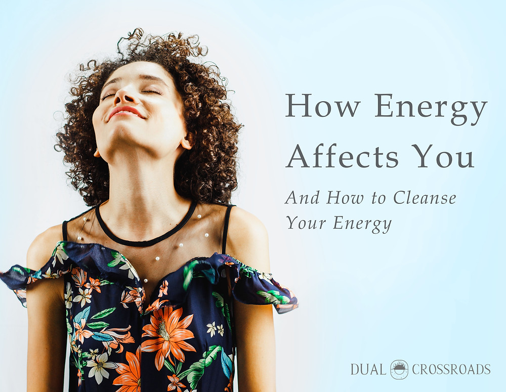 How Energy Affects You and How to Cleanse Your Energy