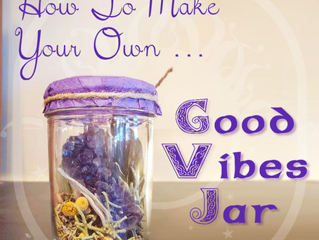 How To Make Your Own Good Vibes Jar