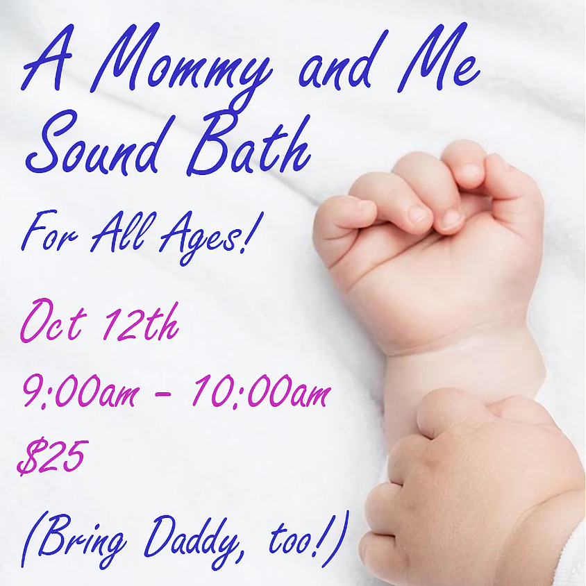 A Mommy and Me Sound Bath (& Daddies, too!)