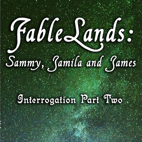 FableLands Interroation Part 2